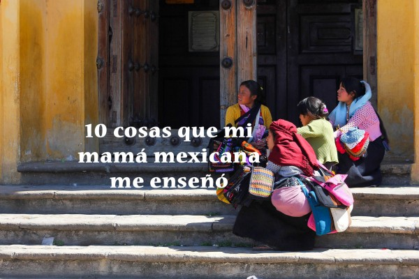 consejos mama mexicana
