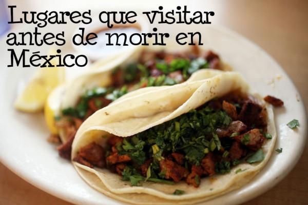 lugares de México que visitar antes de morir gastronomia