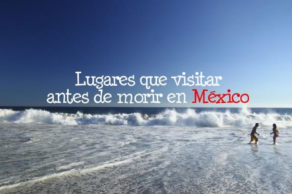 lugares de México que visitar antes de morir playas
