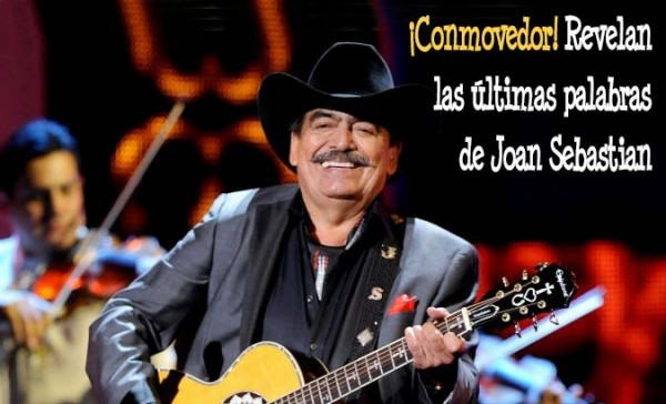 ultimas palabras joan sebastian