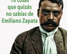 10 cosas que quizás no sabías de Emiliano Zapata