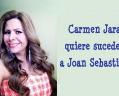 Carmen Jara quiere suceder a Joan Sebastian