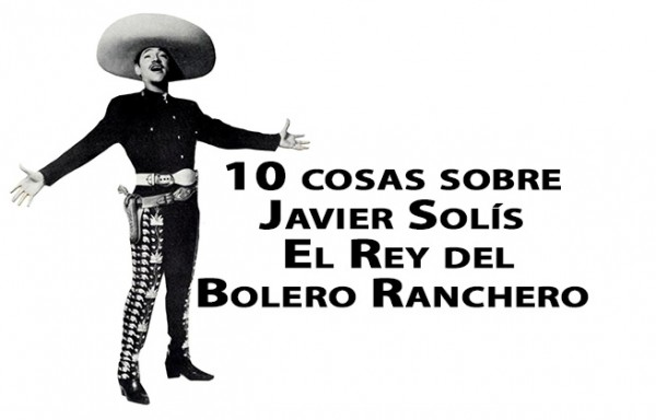 10 cosas sobre Javier Solís, El Rey del Bolero Ranchero