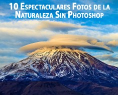 10 Espectaculares Fotos de la Naturaleza Sin Photoshop