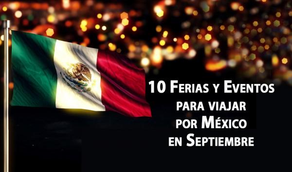 10 Ferias y Eventos para viajar por México en Septiembre