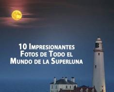 10 Impresionantes Fotos de Todo el Mundo de la Superluna
