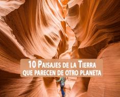 10 Paisajes de la Tierra que parecen de otro planeta