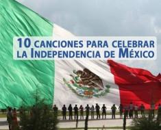 10 canciones para celebrar la Independencia de México
