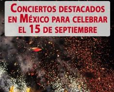 Conciertos destacados en México para celebrar el 15 de septiembre
