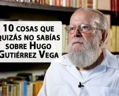 10 cosas que quizás no sabías sobre Hugo Gutiérrez Vega