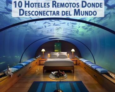 Hoteles Remotos Donde Desconectar del Mundo