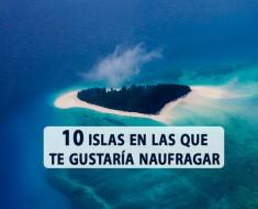 10 islas en las que te gustaría naufragar