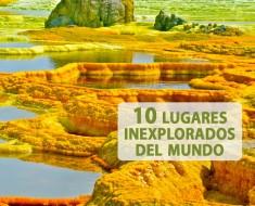 10 lugares inexplorados del mundo