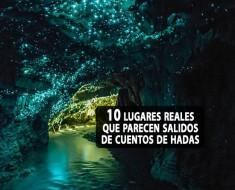 10 lugares reales que parecen salidos de cuentos de hadas