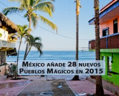 México añade 28 nuevos Pueblos Mágicos en 2015