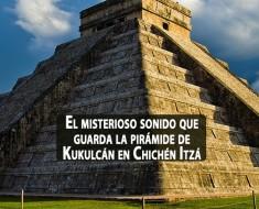 El misterioso sonido que guarda la pirámide de Kukulcán en Chichén Itzá