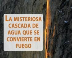misteriosas cataratas de fuego parque nacional yosemite