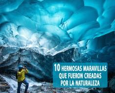10 hermosas maravillas del mundo que fueron creadas por la naturaleza