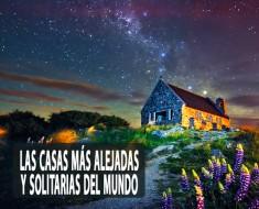 Las casas más alejadas y solitarias del mundo