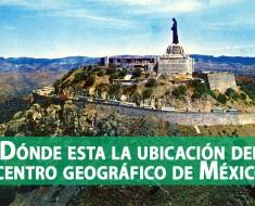 Dónde esta la ubicación del centro geográfico de México
