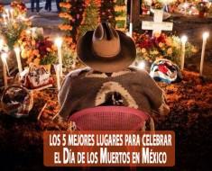 Los 5 mejores lugares donde celebrar el Día de Muertos en México