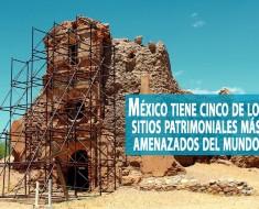 México tiene cinco de los sitios patrimoniales más amenazados del mundo