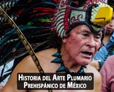 Historia del Arte Plumario Prehispánico de México