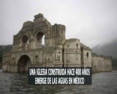 Templo de Quechula en Chiapas, emerge de las aguas por sequia