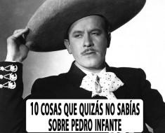 10 cosas que quizás no sabías sobre Pedro Infante