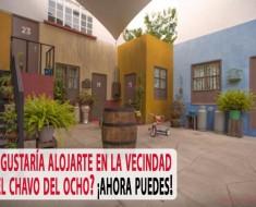 ¿Te gustaría alojarte en la vecindad de El Chavo del Ocho?