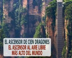 El ascensor de Cien Dragones | El ascensor al aire libre más alto del mundo