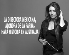 La directora mexicana, Alondra de la Parra, hará historia en Australia