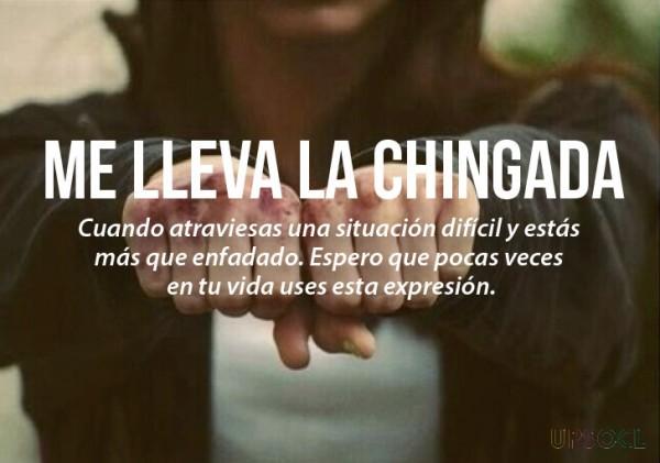 expresiones mexicanas significado de me lleva la chingada