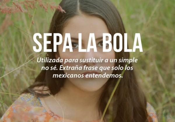 expresiones mexicanas significado de sepa la bola