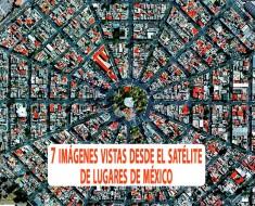 imágenes vistas desde el satélite de lugares de México