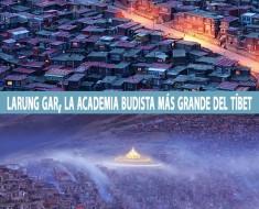 Larung Gar, la academia budista más grande del Tíbet