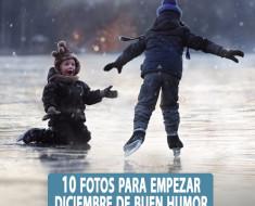 10 fotos para empezar diciembre de buen humor