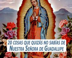 20 cosas que quizás no sabías de Nuestra Señora de Guadalupe