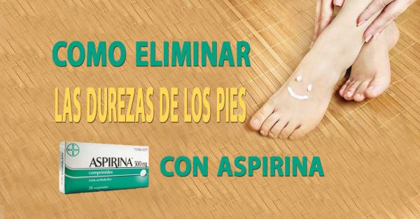 Como eliminar las durezas de los pies con aspirina