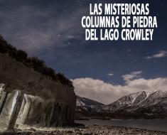 Las misteriosas columnas de piedra del Lago Crowley