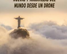 Asombrosas fotos de las Nuevas 7 Maravillas del Mundo desde un drone