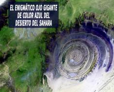 El enigmático ojo gigante de color azul del desierto del Sahara