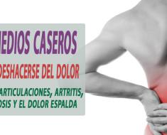 remedios caseros deshacerse del dolor de las articulaciones, artritis, artrosis y el dolor espalda