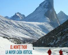 El Monte Thor en la isla Baffin tiene la mayor caída vertical de la Tierra