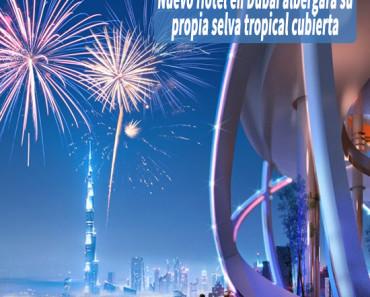 Nuevo Hotel en Dubai albergará su propia selva tropical cubierta
