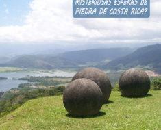 El misterio detrás de las esferas de piedra de Costa Rica