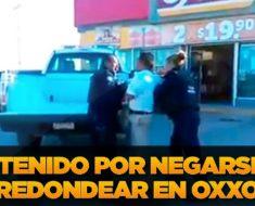 No quiso redondear 50 centavos en el OXXO, exigió su cambio y lo arrestaron