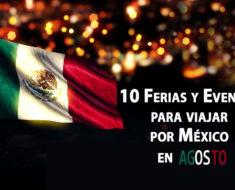 Fiestas, ferias, festivales y eventos en México durante Agosto 2016