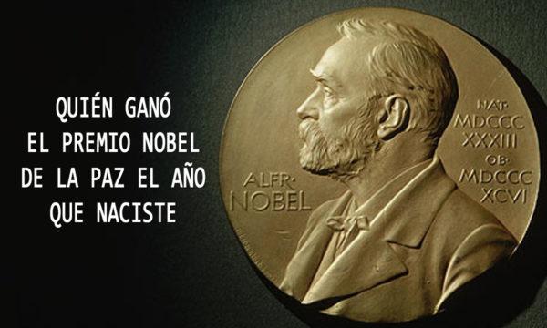 Quién ganó el premio Nobel de la Paz el año que naciste
