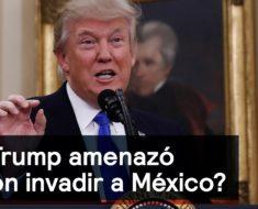 Donald Trump ha amenazado con invadir a México, afirma John M. Ackerman